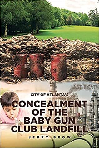 Atlanta's Concealment of the Baby Gun Club Landfill by Jerry Brow