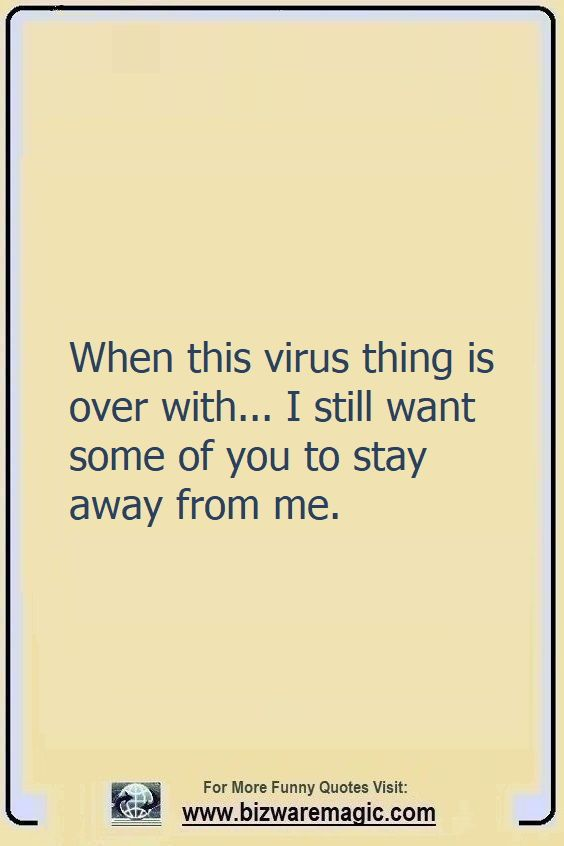 When this virus thing is over                                                          with... I                                                          still want                                                          some of you to                                                          stay away from                                                          me. Click The                                                          Pin For More                                                          Funny Quotes.                                                          Share the                                                          Cheer - Please                                                          Re-Pin. #funny                                                          #funnyquotes                                                          #quotes                                                          #quotestoliveby                                                          #dailyquote                                                          #wittyquotes                                                          #2020 #joke                                                          #COVID19                                                          #coronavirus                                                          #pandemic                                                          #TheDragonflyChallenge