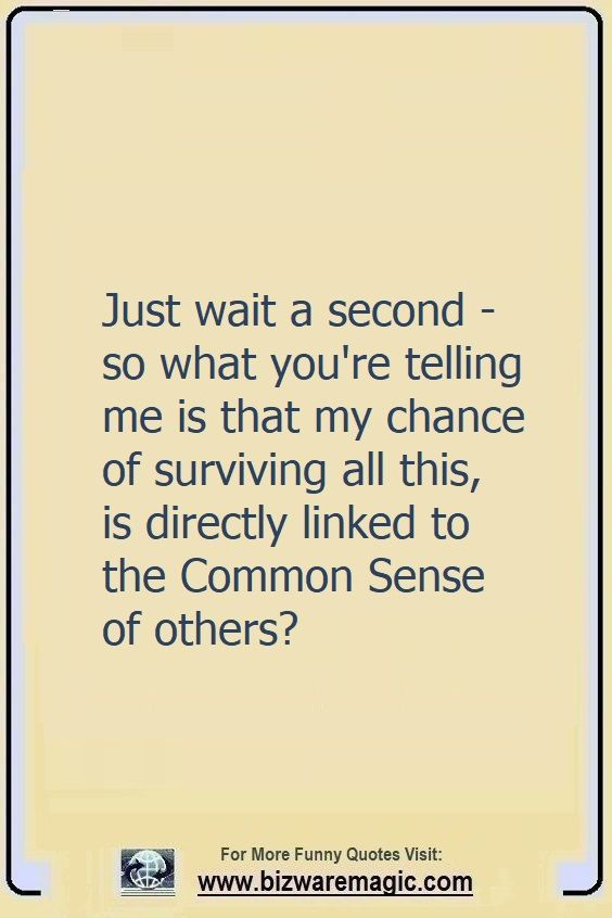 Just wait a second - so what                                                          you're telling                                                          me is that my                                                          chance of                                                          surviving all                                                          this, is                                                          directly                                                          linked to the                                                          Common Sense                                                          of others?                                                          Click The Pin                                                          For More Funny                                                          Quotes. Share                                                          the Cheer -                                                          Please Re-Pin.                                                          #funny                                                          #funnyquotes                                                          #quotes                                                          #quotestoliveby                                                          #dailyquote                                                          #wittyquotes                                                          #2020 #joke                                                          #COVID19                                                          #coronavirus                                                          #pandemic                                                          #TheDragonflyChallenge