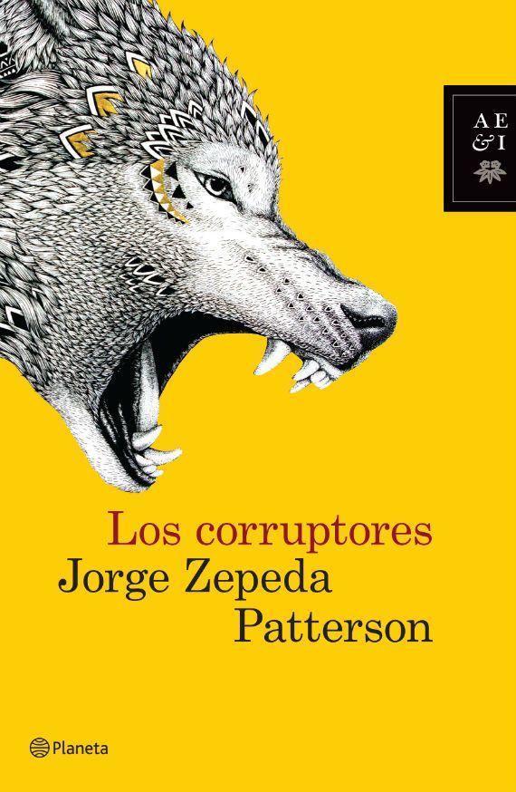 Los corruptores, Jorge Zepeda Patterson | Portadas, Arte y diseño ...