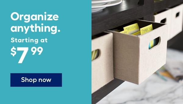Organize anything. Starting at $7.99.