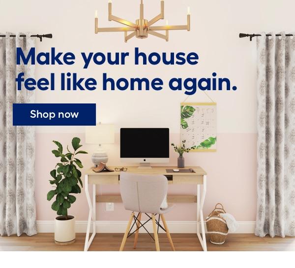 Make your house feel like home again.
