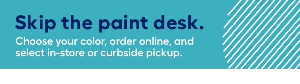 Skip the paint desk. Choose your color, order online, and select in-store or curbside pickup.