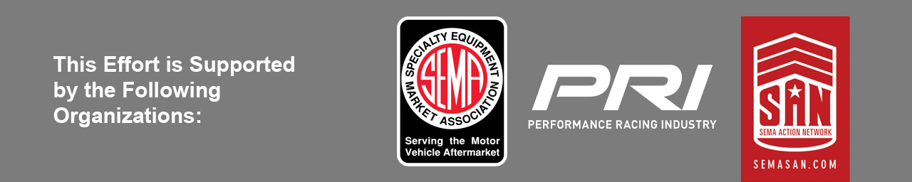 This Effort is Supported by the Following Organizations: SEMA, Peformance Racing Industry and SEMA Action Network.