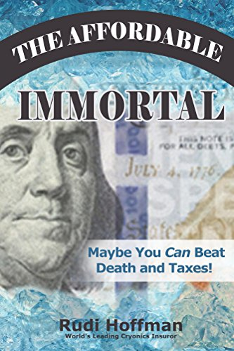 The Affordable Immortal: Maybe You Can Beat Death and Taxes by [Hoffman, Rudi]