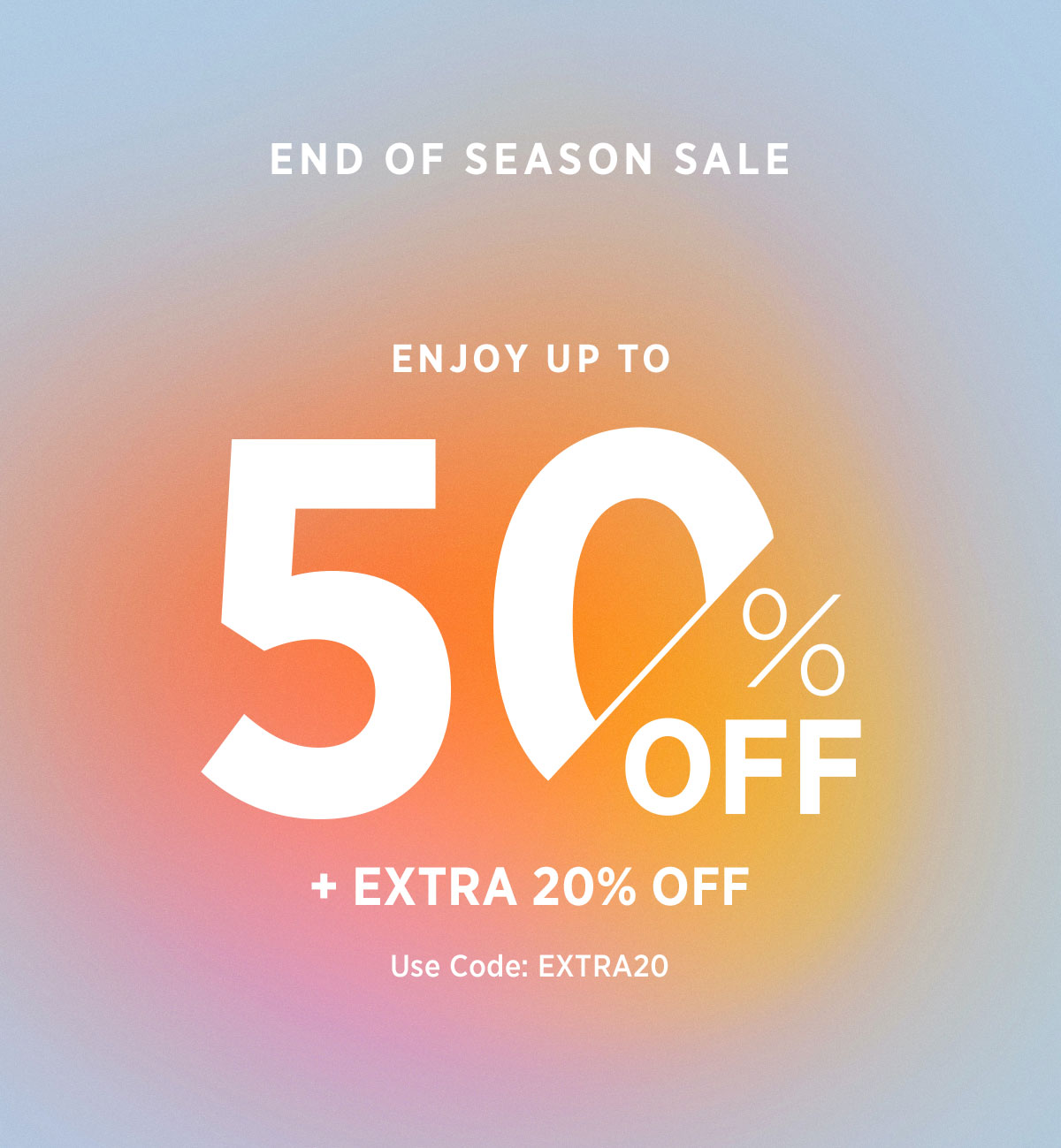 End Of Season Sale - Enjoy Up To 50% Off + Extra 20% Off - Use Code: EXTRA20