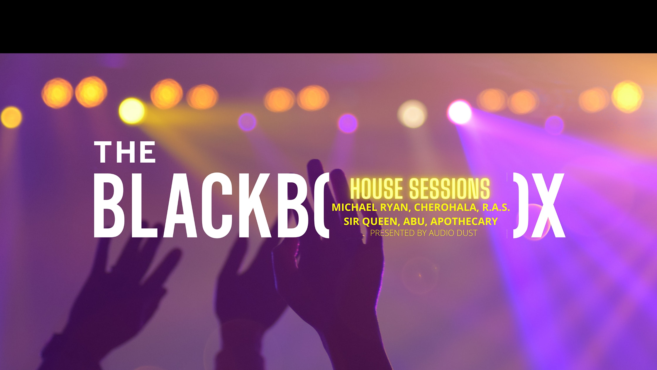 FRI, JUL 16, 2021 - LIVE AT THE BLACK BOX:The Black Box House Sessions  presented by Audio Dust