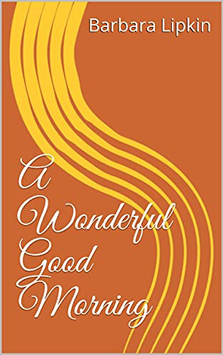 A Wonderful Good Morning by [Barbara Lipkin]