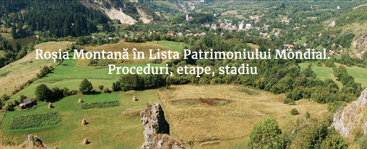 Peisajul cultural minier Roșia Montană a fost înscris în Lista Patrimoniului Mondial UNESCO