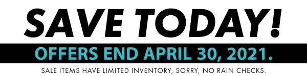 Save Today Offers End April 30 2021