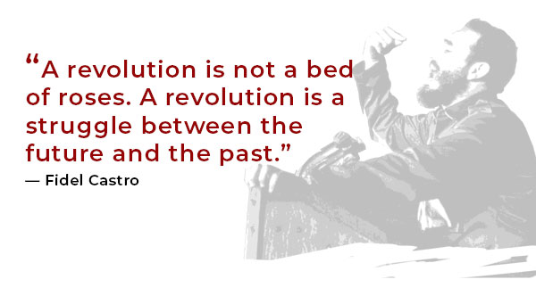 A Revolution is not a bed of roses. A revolution is a struggle between the future and the past