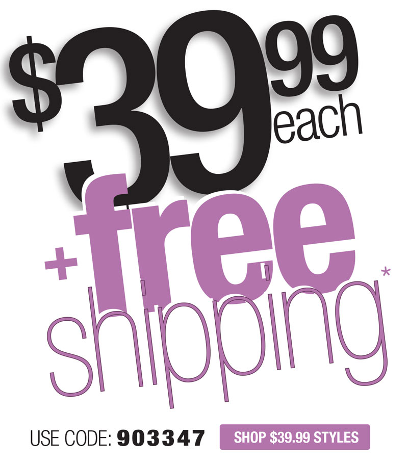 39 STYLES @ $39.99 EACH + FREE SHIPPING ON $59