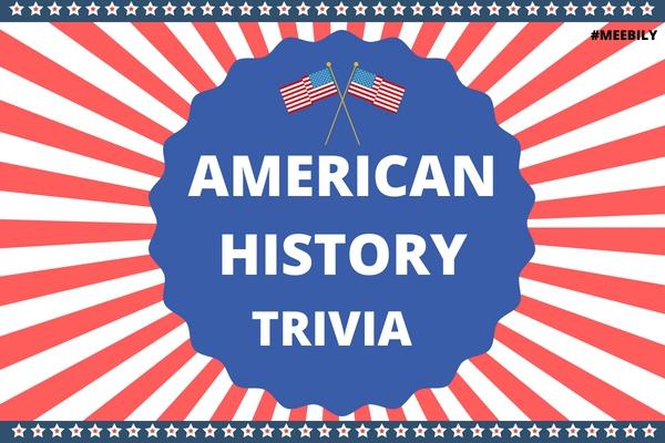 200+ American History Trivia Question & Answer - Meebily