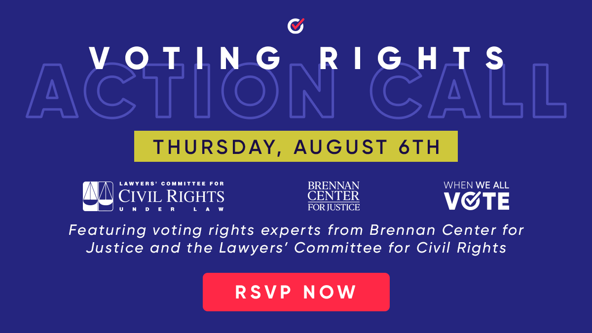Voting Rights Action Call, Thursday, August 6th at 8pm ET/ 5pm PT; featuring voting rights experts from the Brennan Center and the Lawyer's Committee for Civil Rights