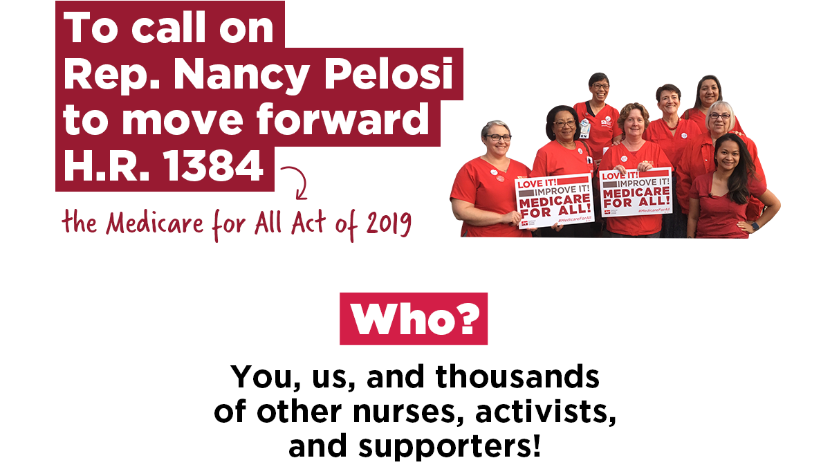 Image: To call on Rep. Nancy Pelosi to move forward H.R. 1384 - the Medicare for All Act of 2019. Who? You, us, and thousands of other nurses, activists, and supporters!
