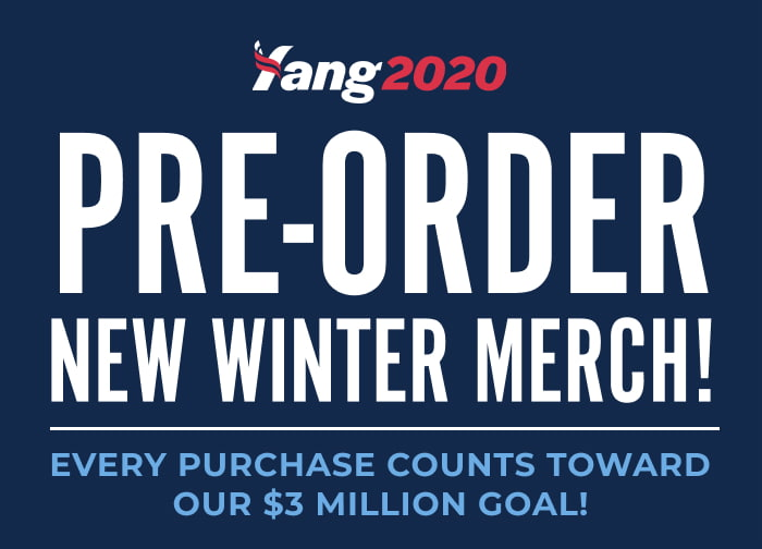 Yang2020 Pre-Order New Winter Merch! Every purchase counts toward our $3 Million Goal!