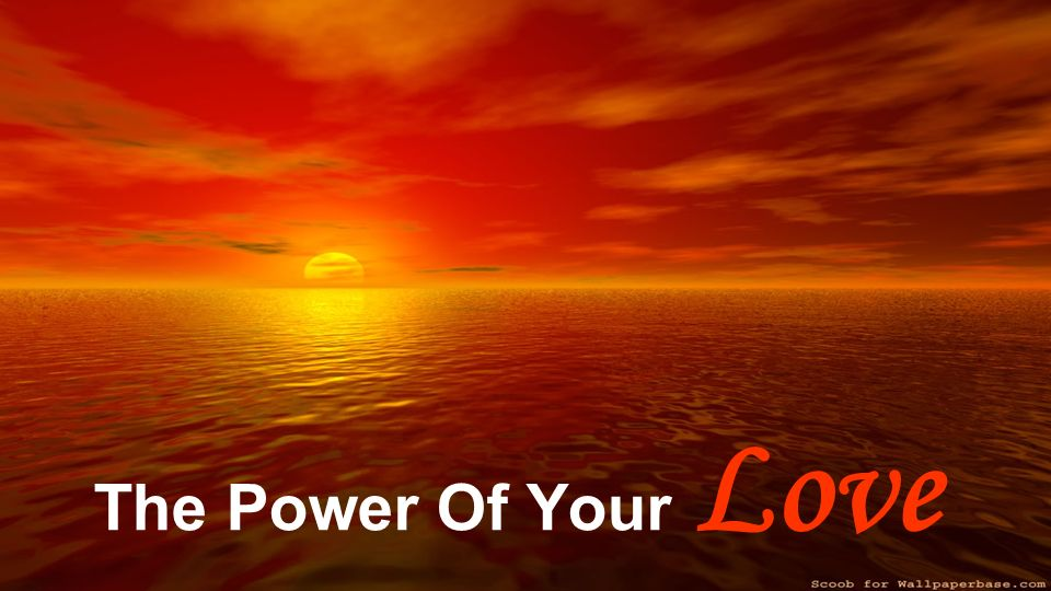The Power Of Your Love. - ppt video online download