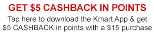 GET $5 CASHBACK IN POINTS | Tap here to download the Kmart App & get $5 CASHBACK in points with a $35 purchase