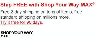 Ship FREE with Shop Your Way MAX(R) | Free 2-day shipping on tons of items, free standard shipping on millions more. Try it free for 90 days