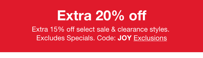 Extra 20% Off, Extra 15% Off Select Sale & Clearance Styles, Excludes Specials, Code: JOY Exclusions