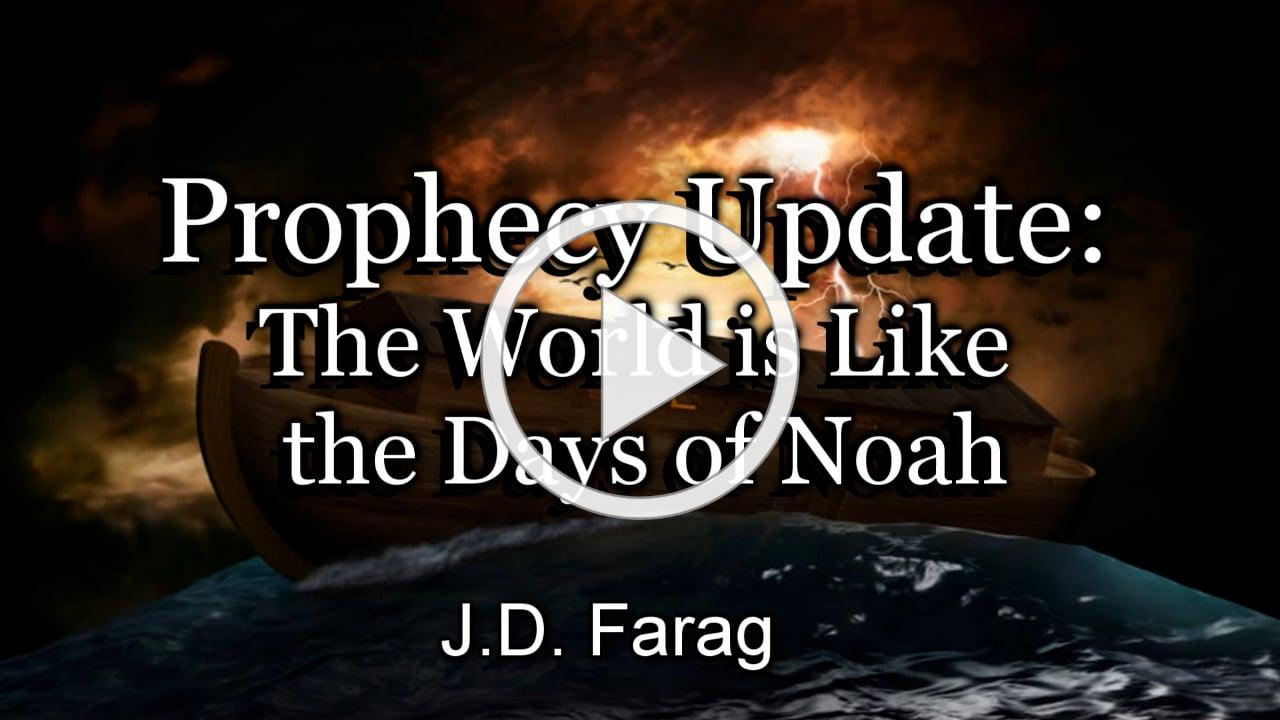 Prophecy Update: The World is Like the Days of Noah
