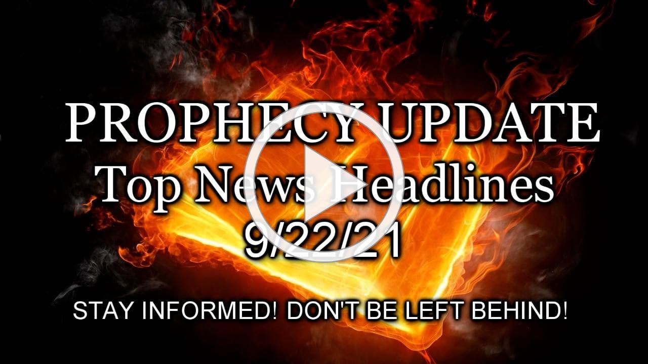 Prophecy Update Top News Headlines - 9/22/21