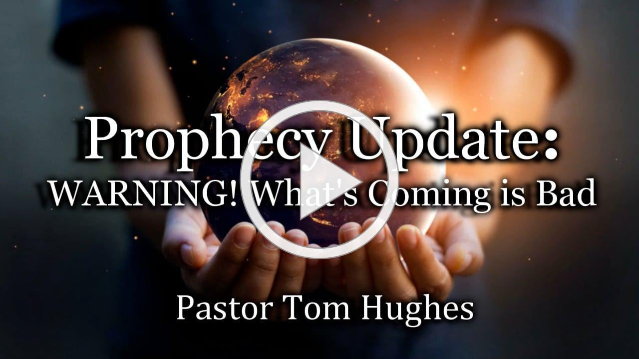Prophecy Update: WARNING! What's Coming is Bad