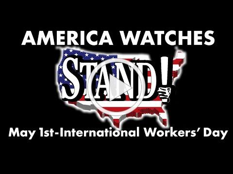 AMERICA WATCHES STAND! - MAY 1st INTERNATIONAL WORKERS' DAY