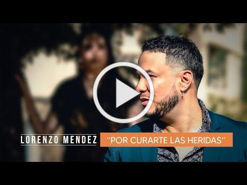 Lorenzo Méndez - Por Curarte Las Heridas (Video Oficial)