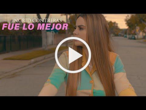 Ingrid Contreras - Fue Lo Mejor (Video Oficial)