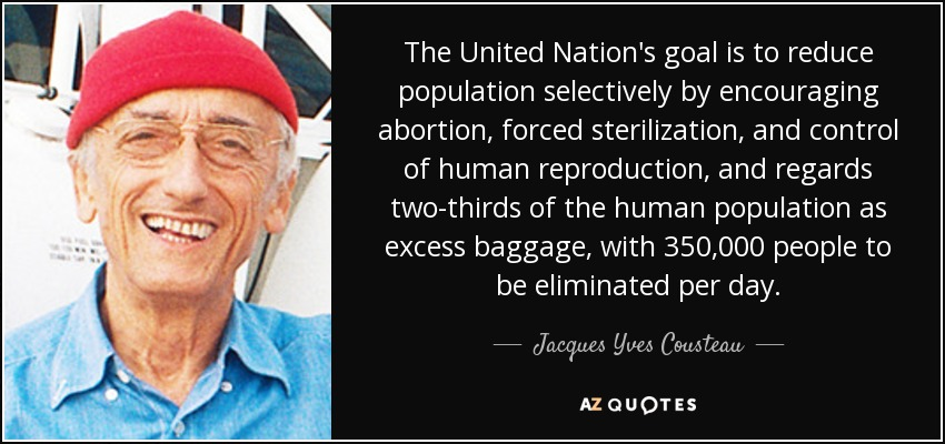 https://www.azquotes.com/picture-quotes/quote-the-united-nation-s-goal-is-to-reduce-population-selectively-by-encouraging-abortion-jacques-yves-cousteau-117-79-63.jpg