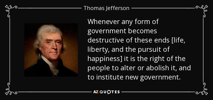 https://www.azquotes.com/picture-quotes/quote-whenever-any-form-of-government-becomes-destructive-of-these-ends-life-liberty-and-the-thomas-jefferson-36-90-60.jpg